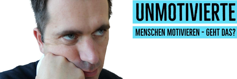 Unmotivierte Menschen Motivieren – Geht Das?